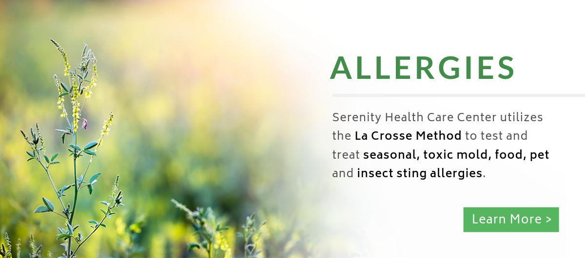 Serenity Health Care Center uses the La Crosse Method to test and treat allergies.