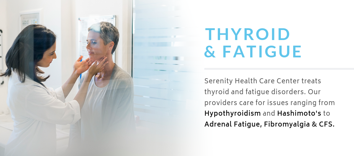 Serenity Health Care Center treats thyroid and fatigue.